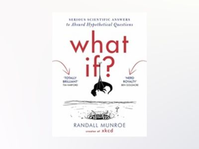 What If - serious scientific answers to absurd hypothetical questions av Randall Munroe