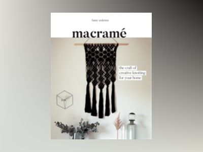 Macramé: The Craft of Creative Knotting for Your Home av Fanny Zedenius