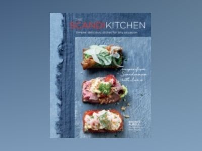 Scandi Kitchen - Simple, Delicious Dishes for Any Occasion av Bronte Aurell