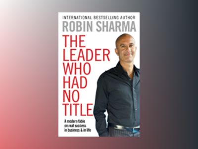 The Leader Who Had No Title av Robin Sharma