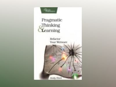 Pragmatic thinking and learning - refactor your wetware av Andy Hunt