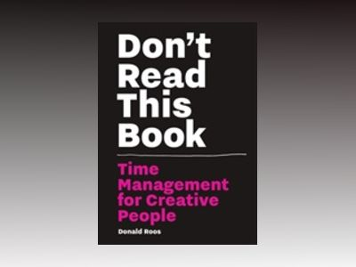 Don't Read This Book - Time Management for Creative People av Donald Roos