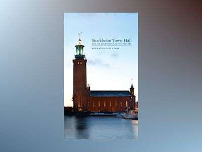 Stockholm Town Hall and its architect Ragnar Östberg av Ann Katrin Pihl Atmer