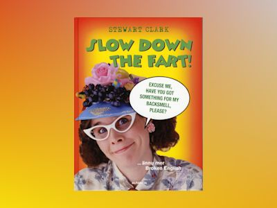 Slow down the fart! ...ännu mer Broken English av Stewart Clark