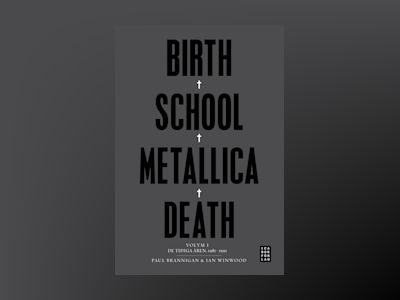 Birth School Metallica Death : Volym 1 De tidiga åren 1981-1991 av Paul Brannigan