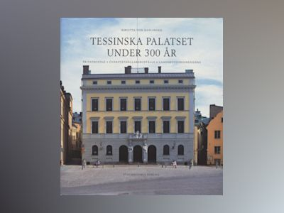 300 years of the Tessin palace : a house in accordance with all the orders av Birgitta von Haslingen