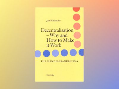 Decentralisation : Why and how to make it work av Jan Wallander