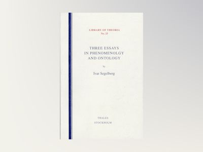 Three Essays in Phenomenology and Ontology av Ivar Segelberg