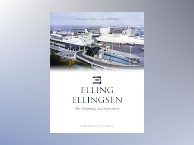 Elling Ellingsen : The shipping entrepreneur av Thomas Taro Lennerfors