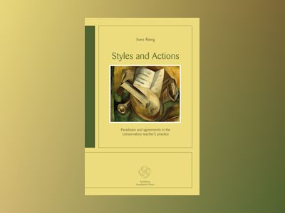 Styles and Actions : paradoxes and agreements in the conservatory teacher´s practice av Sven Åberg