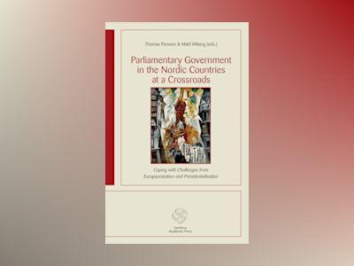 Parliamentary government in the Nordic countries at a crossroads : coping with challenges from Europeanisation and presidentialisation av Hanna Bäck