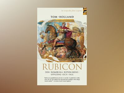 Rubicon : den romerska republikens uppgång och fall av Tom Holland