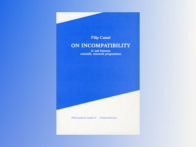 On incompability - in and between scientific research programmes av Filip Cassel