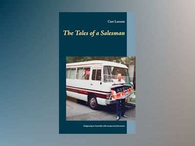The Tales of a Salesman : Emigrating to Australia with unexpected adventure av Curt Larsson