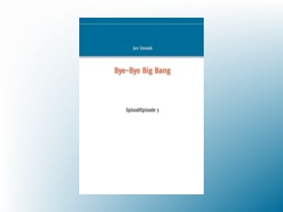 Bye-Bye Big Bang, Episod/Episode 3 av Jan Slowak