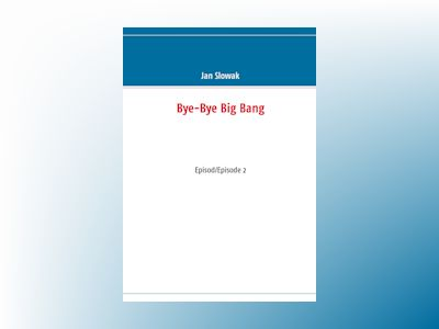 Bye-Bye Big Bang, Episod/Episode 2 av Jan Slowak