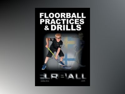 Floorball Practices and Drills : From Sweden and Finland av Jukka Aro
