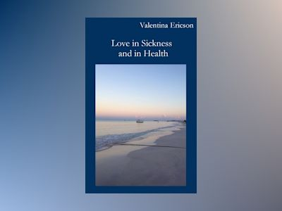 Love in sickness and in health av Valentina Ericson