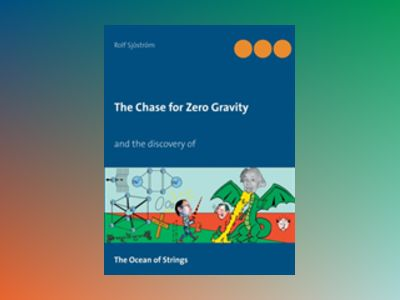 The chase for zero gravity : and the discovery of the ocean of strings av Rolf Sjöström
