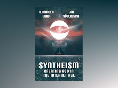 Syntheism : creating god in the internet age av Alexander Bard