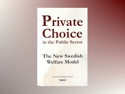 Private Choice in the Public Sector : The New Swedish Welfare Model av Karin Svanborg-Sjövall