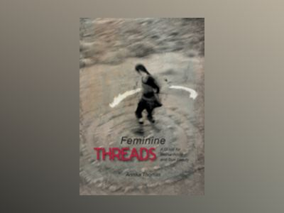 Feminine threads : a quest for womanhood and true beauty av Annika Thomas