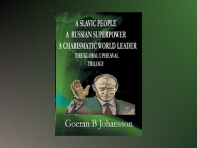 A Slavic people, A Russian superpower, A charismatic world leader, The global upheaval trilogy av Goeran B. Johansson