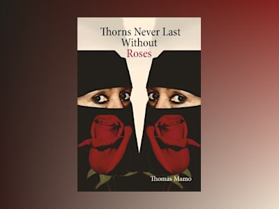 Thorns never last without roses av Thomas Mamo