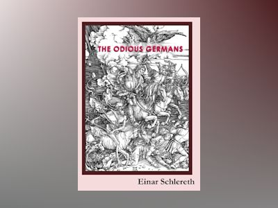The Odious Germans : 120 years of German history rewritten av Einar Schlereth