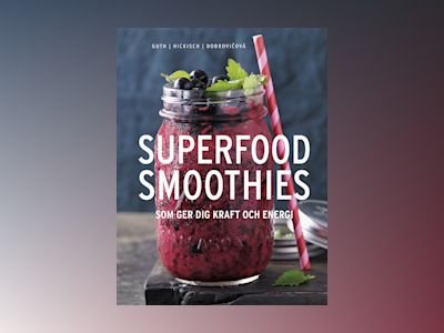 Superfood smoothies : som ger dig kraft och energi av Christian Guth