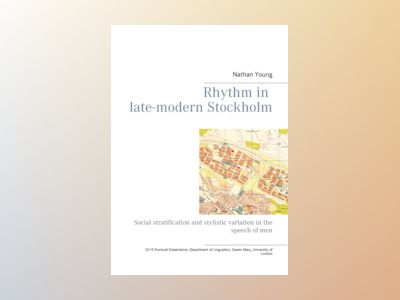 Rhythm in late-modern Stockholm : Social stratification and stylistic varia av Nathan Joel Young