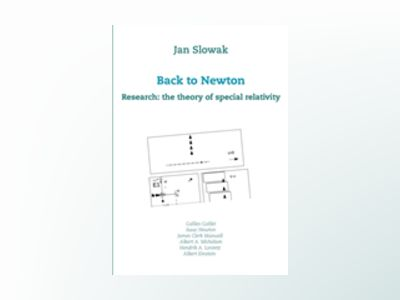 Back to Newton : research: the theory of special relativity av Jan Slowak