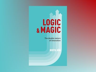 Logic & Magic : The Double Nature of Innovation av Bertil Hök