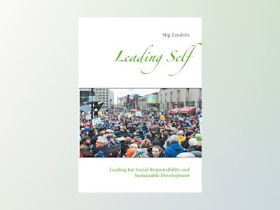 Leading self : leading for social responsibility and sustainable development av Stig Zandrén