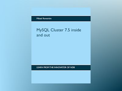 MySQL Cluster 7.5 inside and out : MySQL Cluster 7.5 inside and out av Mikael Ronström