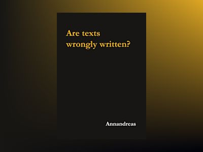 Are texts wrongly written? : Are texts wrongly written? av Annandreas