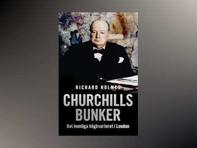 Churchills bunker : det hemliga högkvarteret i London av Richard Holmes