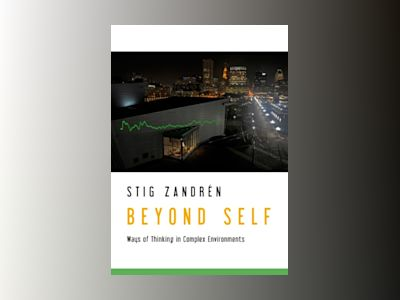 Beyond self : ways of thinking in complex environments av Stig Zandrén