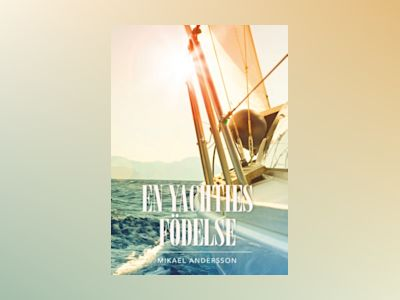 En yachties födelse : En yachties födelse av Mikael Andersson