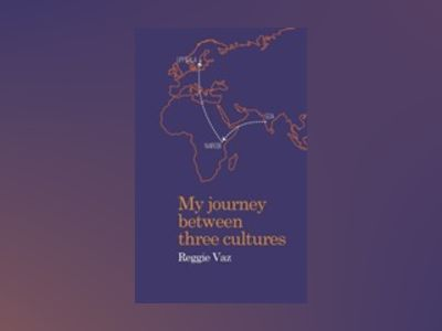 My Journey between Three Cultures : My Journey between Three Cultures av Reggie Vaz