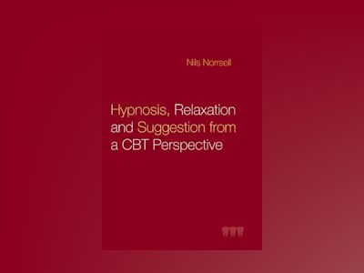 Hypnosis, relaxation and suggestion from a CBT perspective : Hypnosis, rela av Nils Norrsell