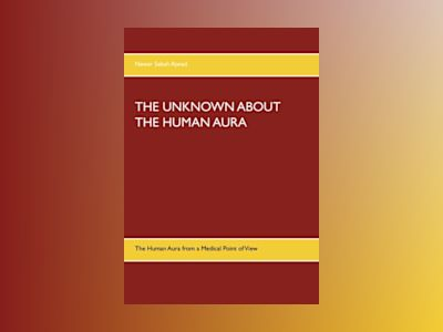 The unknown about the human aura : the human aura from a medical point of view av Nawar Sabah Ajwad