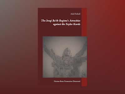The Iraqi Ba'th Regime's Atrocities against the Faylee Kurds : nation-state formation distorted av Adel Soheil