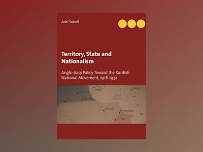 Territory, state and nationalism : Anglo-Iraqi policy toward the Kurdish National movement, 1918-1932 av Adel Soheil
