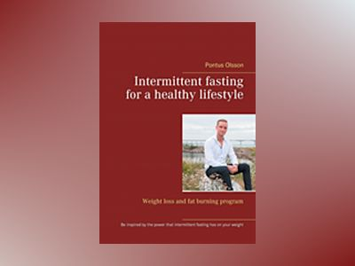 Intermittent fasting for a healthy lifestyle : weight loss and fat burning av Pontus Olsson