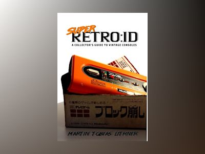 Super retro:id : a collector's guide to vintage consoles av Martin Tobias Lithner