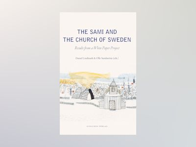 The Sami and the Church of Sweden : Results from a white paper project av Daniel Lindmark