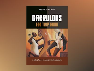 Garrulous ego trip gang : tale of woe in African intellectualism av Metuge Ekane