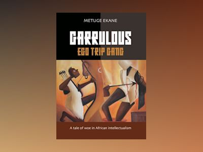 Garrulous Ego Gang : a tale of woe in African intellectualism av Metuge Ekane