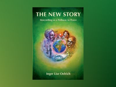 The new story : storytelling as a pathway to peace av Inger Lise Oelrich